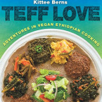 Teff Love: Adventures in Vegan Ethiopian Cooking